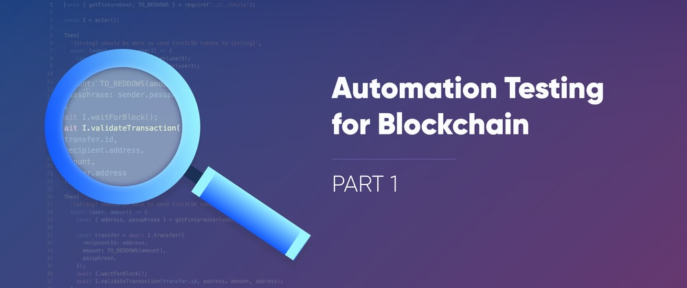 Cover image for Test Automation For Blockchain - How to improve development speed and code quality, Part 1