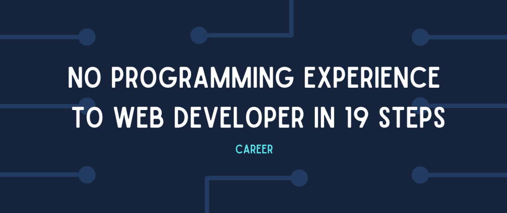 Cover image for From no programming experience to web developer in 19 small steps