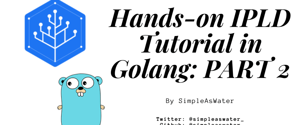 Cover image for Hands-on IPLD Tutorial in Golang: PART 2