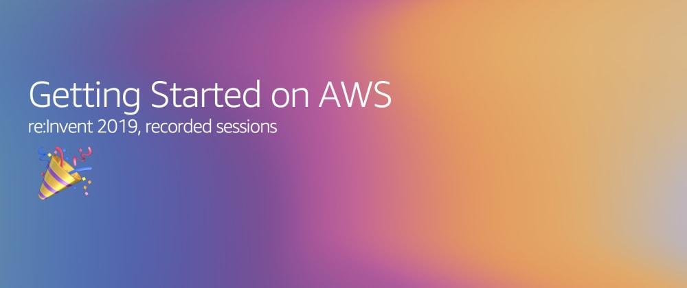 Cover image for Did you miss re:Invent 2019🎉? Let's re:Cap 'Getting Started on AWS' sessions