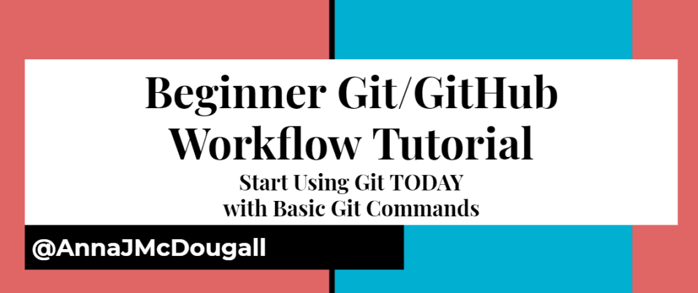 Cover image for Beginner Git/GitHub Workflow Tutorial: Start Using Git TODAY with these Basic Commands