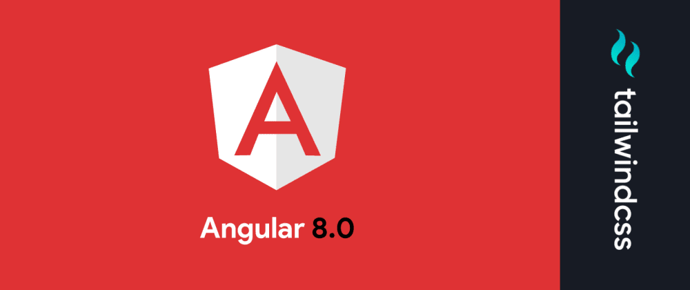 Cover image for Angular 8 + Tailwind CSS Guide (Updated for Angular 9)