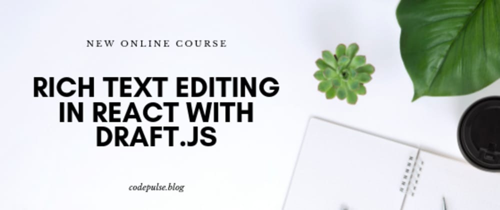 Cover image for Rich text editing in React with Draft.js - Course