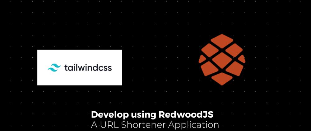 Cover image for Develop URL shortener application with Redwood JS.