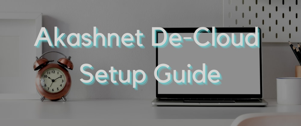 Cover image for Akashnet a decentralized cloud of future Setup Guide