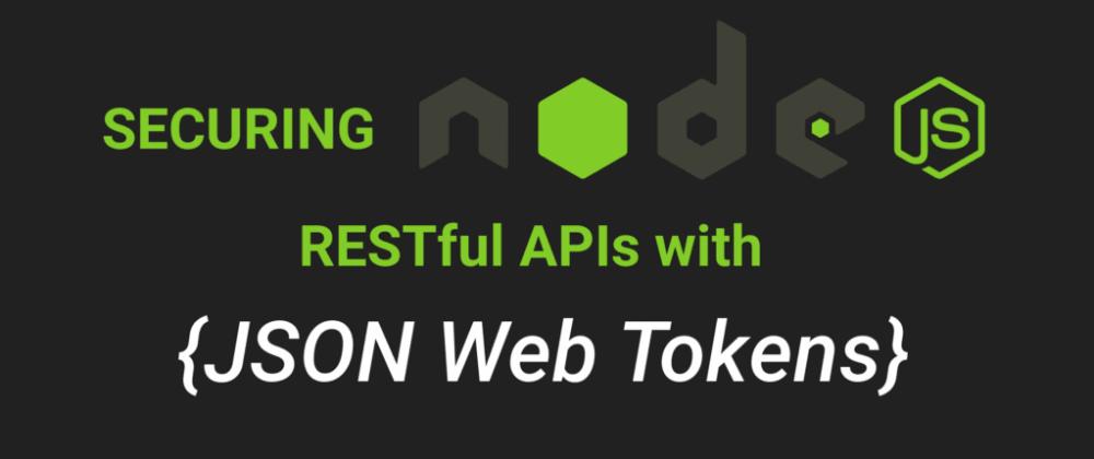 Cover image for Securing Node.js RESTful APIs with JSON Web Tokens