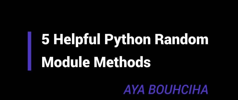 Cover image for 5 Helpful Python Random Module Methods