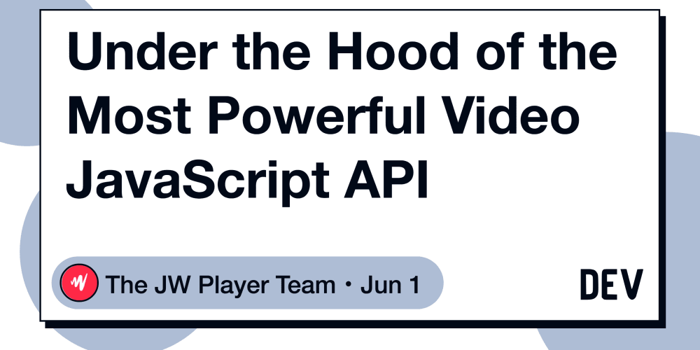 Under the Hood of the Most Powerful Video JavaScript API - DEV