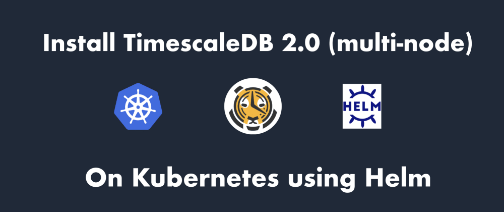Cover image for Deploy TimescaleDB 2.0 (multi node) to Kubernetes using Helm