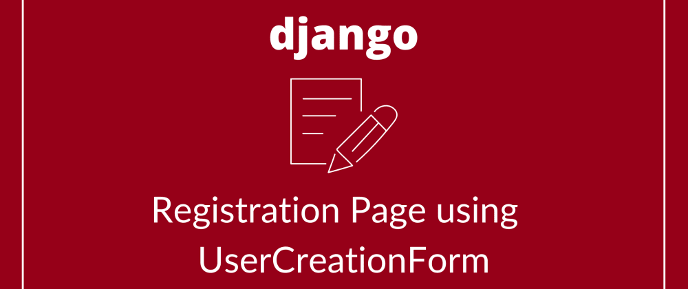 Cover image for Registration Page using UserCreationForm (Django) – Part 1