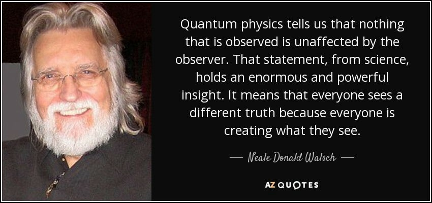 Neale Donald Walsch Quote About The Observer Effect