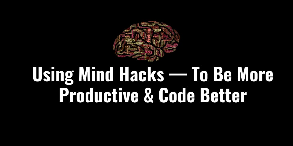 Mind Hacks — Being More Productive & Avoiding Pitfalls
