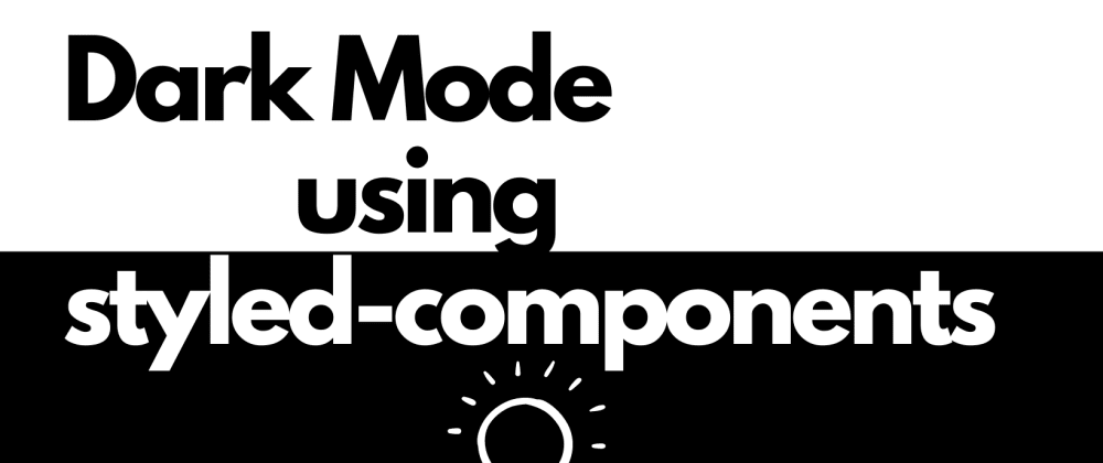 Cover image for Dark Mode: Conditional Styling using styled-components