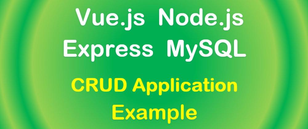 Cover image for Vue.js + Node.js + MySQL example: CRUD Application