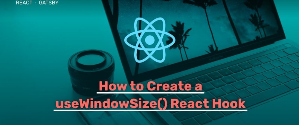 Cover image for How to Create a useWindowSize() React Hook