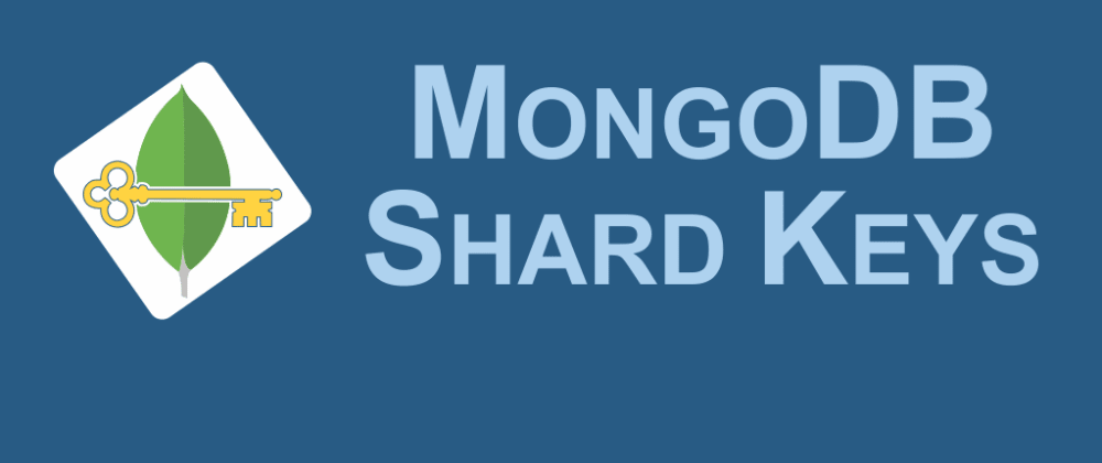 Cover image for Choosing a good Shard Key in MongoDB