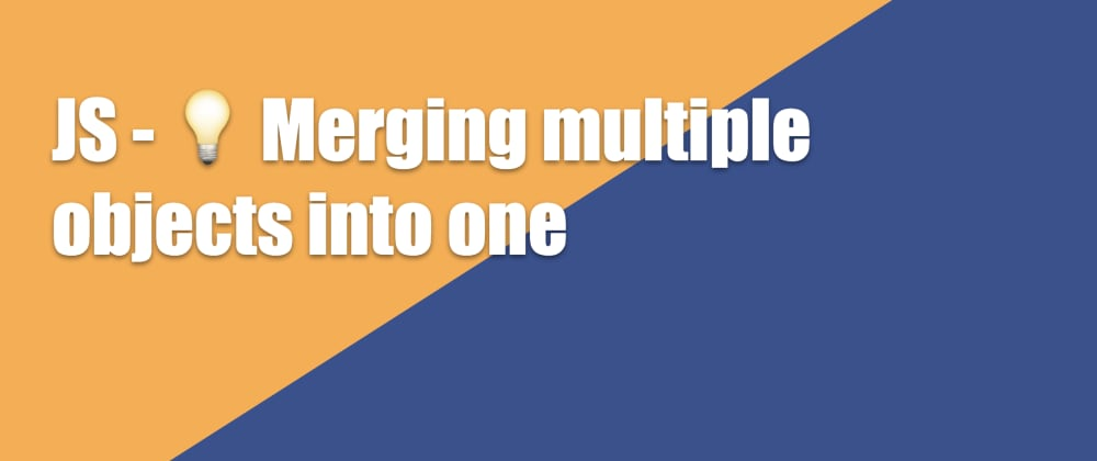 Cover image for JS - 💡 Merging multiple objects into one