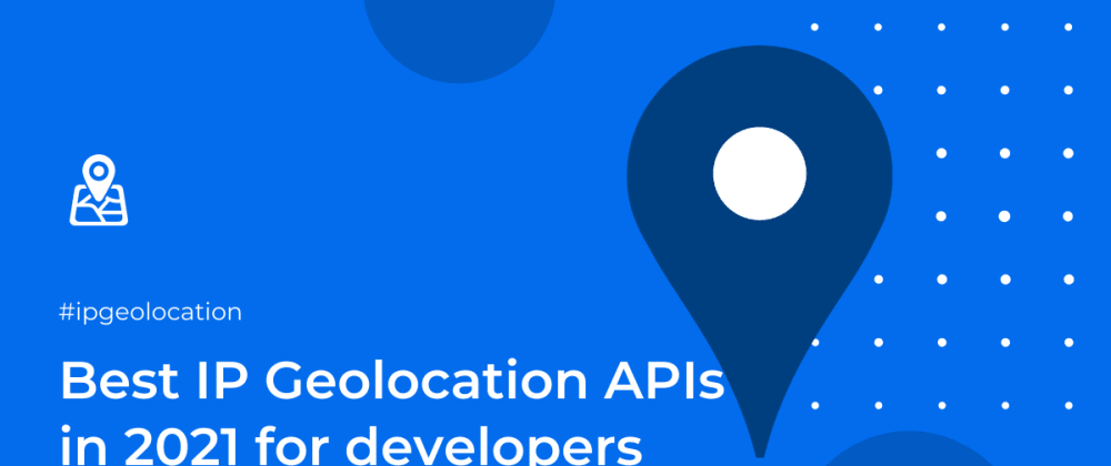 Cover image for Best IP Geolocation APIs in 2021 for developers