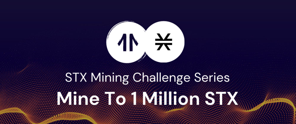 Cover image for I Joined the Mine To 1 Million STX Mining Challenge