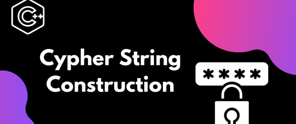 Cover image for Construct the Cypher string based on the given conditions