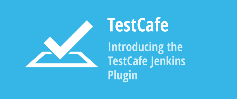 Cover image for Introducing the TestCafe Jenkins Plugin
