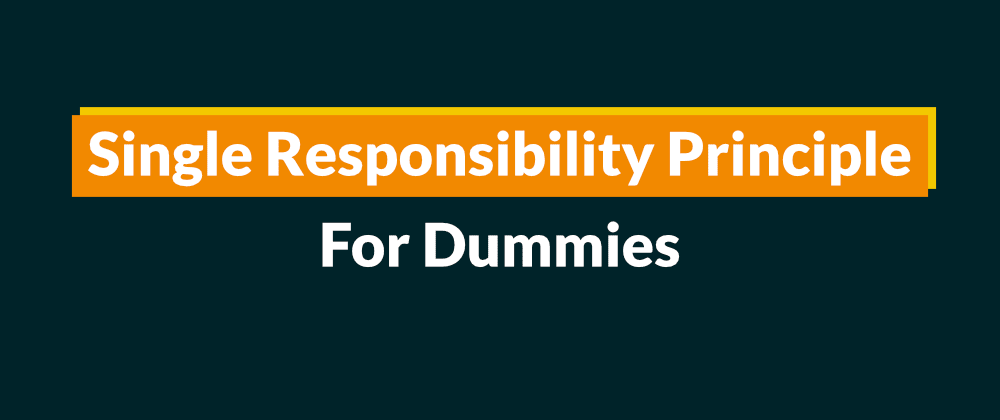 Cover image for Single Responsibility Principle for Dummies