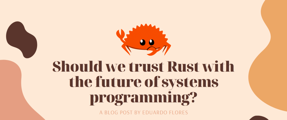 Cover image for Should we trust Rust with the future of systems programming?