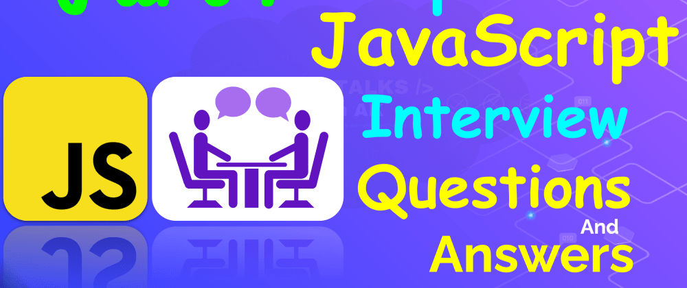 Cover image for Top 100 JavaScript Interview Questions and Answers - Part 1
