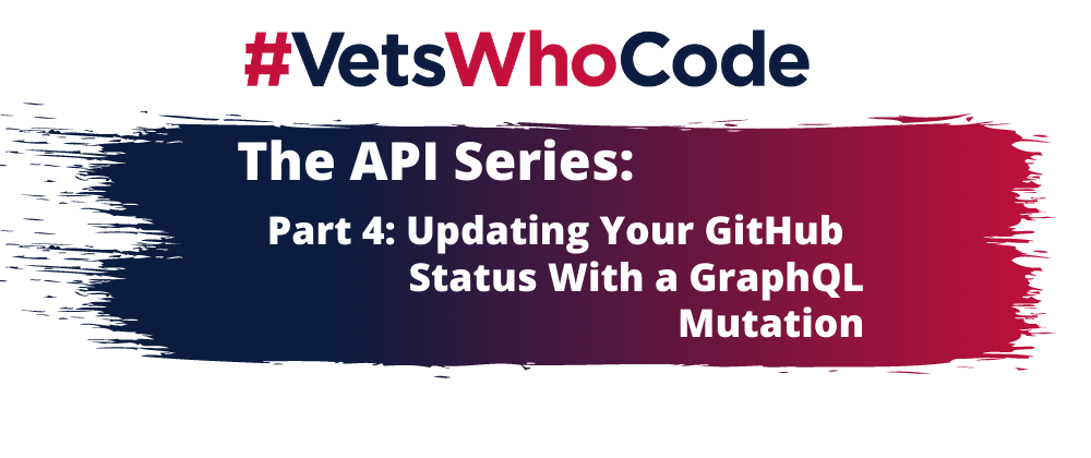 Cover image for The API Series - Part 4: Updating Your GitHub Status With a GraphQL Mutation