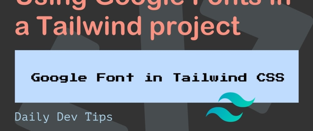 Cover image for Using Google Fonts in a Tailwind project