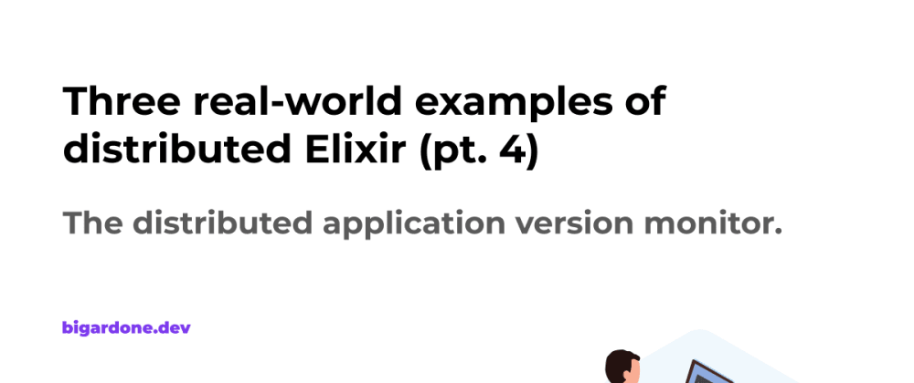 Cover image for Three real-world examples of distributed Elixir (pt. 4)