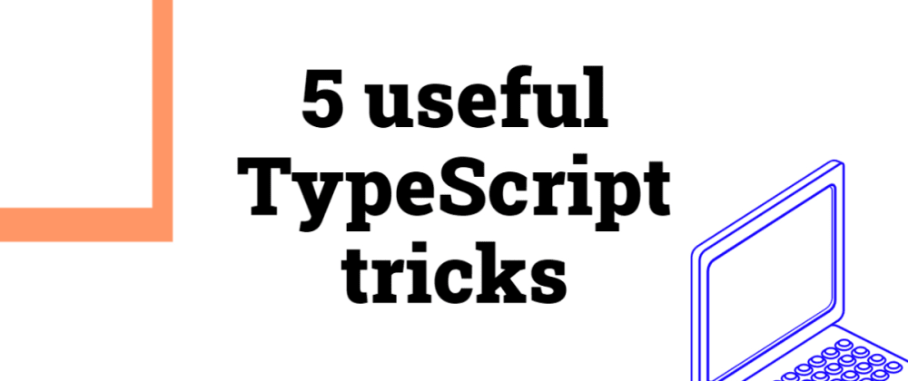 Cover image for 5 useful TypeScript tricks