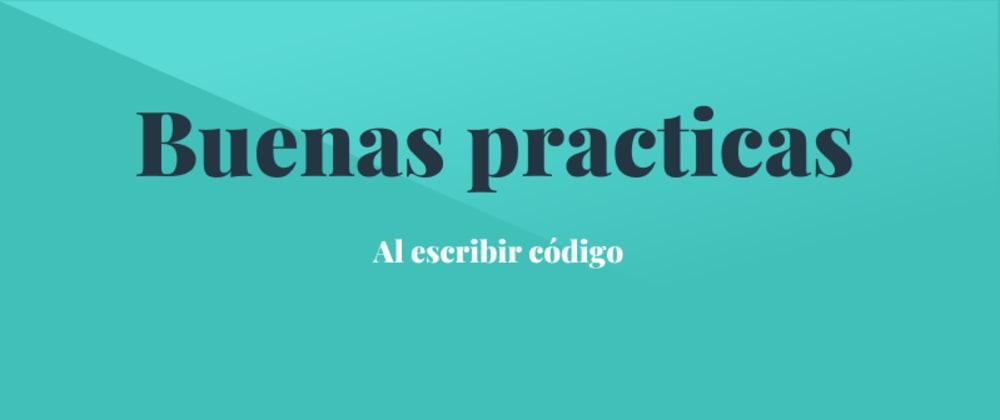 Cover image for Buenas prácticas al escribir código #1, - 2 consejos.