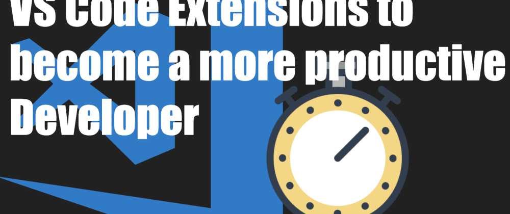 Cover image for Top VS Code Extension that will make you a more productive developer