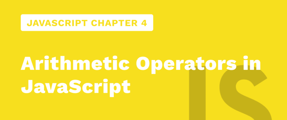 Cover image for Javascript Chapter 4 - Arithmetic Operators in JavaScript