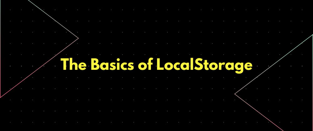 Cover image for How to Use LocalStorage in 3 Minutes