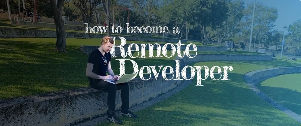 Cover image for How to Become a Remote Developer