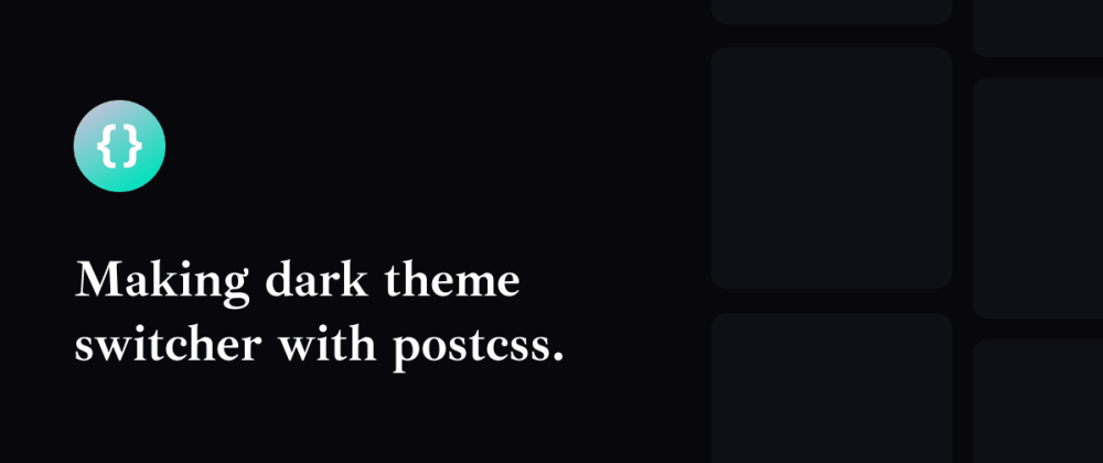 Cover image for Making dark theme switcher with PostCSS.