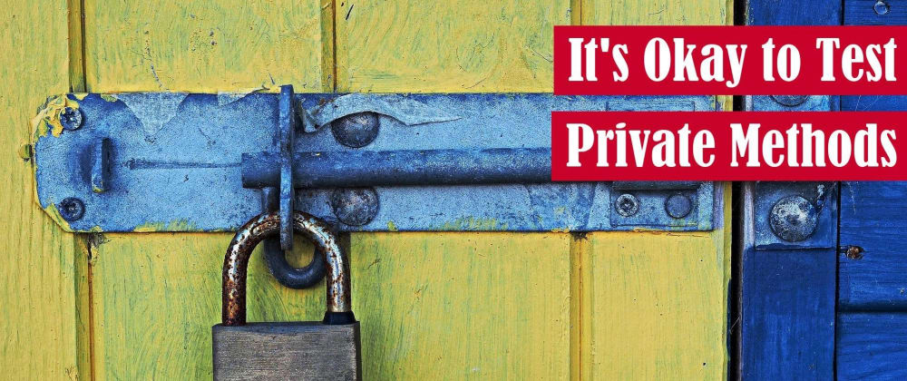 Cover image for It's Okay to Test Private Methods