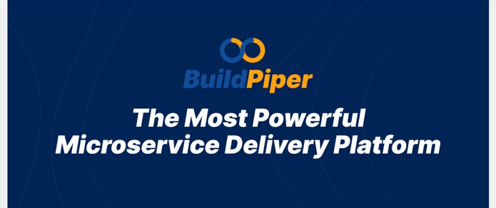 Cover image for BuildPiper- The ideal Kubernetes & Microservices Application Delivery Platform for your Business!