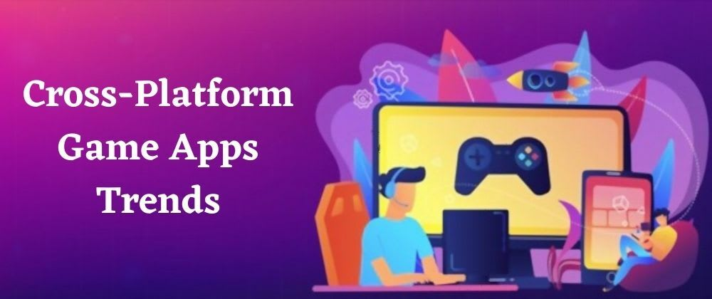 Cover image for Cross-Platform Game Apps: Trends and Top Picks For the Year 2021