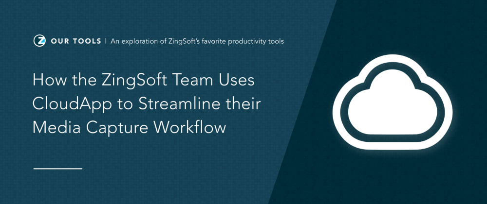 Cover image for How the ZingSoft Team Uses CloudApp to Streamline their Media Capture Workflow