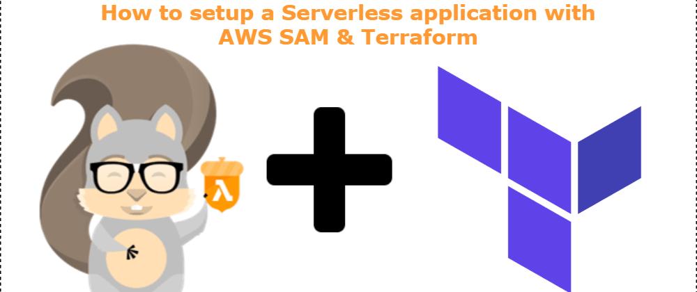 Cover image for How to setup a Serverless application with AWS SAM and Terraform