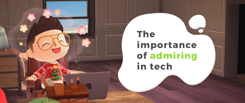 Cover image for The importance of admiring in tech