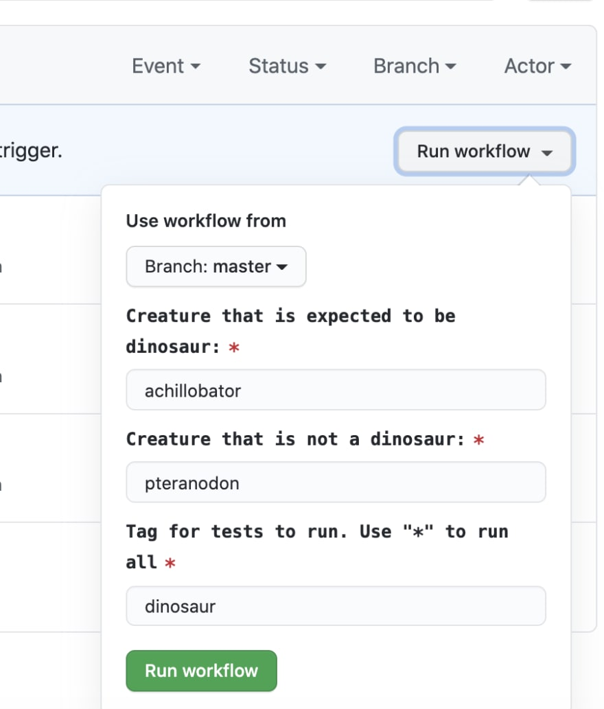 "Screenshot of GitHub workflow_dispatch event trigger when user has clicked button ""Run Workflow"". There is a form-type of input overlay with fields: ""Use workflow from: Master"", ""Creature that is expected to be dinosaur:<br> achillobator"", ""Creature that is not a dinosaur:<br> pteranodon"", and ""Tag for tests to run. Use '*' to run all: dinosaur"". Button in the bottom has text ""Run workflow"""