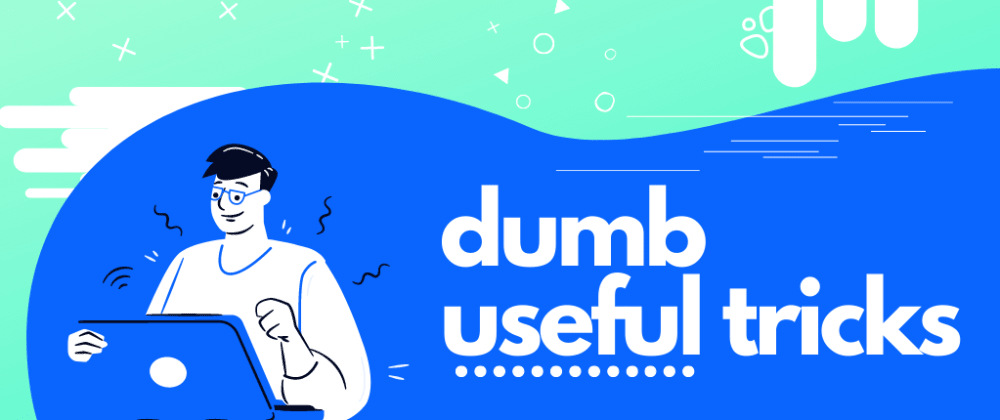 Cover image for Dumb useful tricks