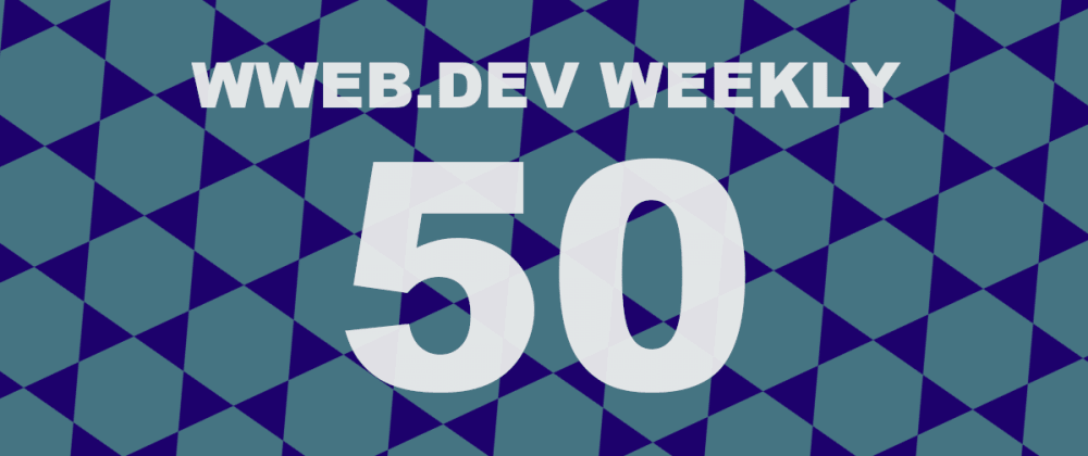 Cover image for Weekly web development update #50