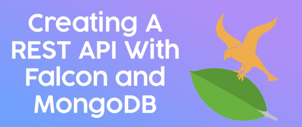 Cover image for Creating a REST API with MongoDB and the Falcon Framework Python