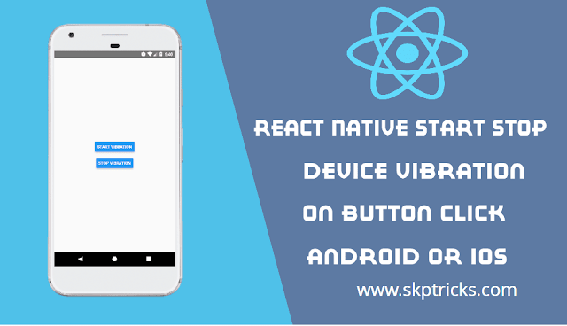 React Native Start Stop Device Vibration on Button Click Android Or