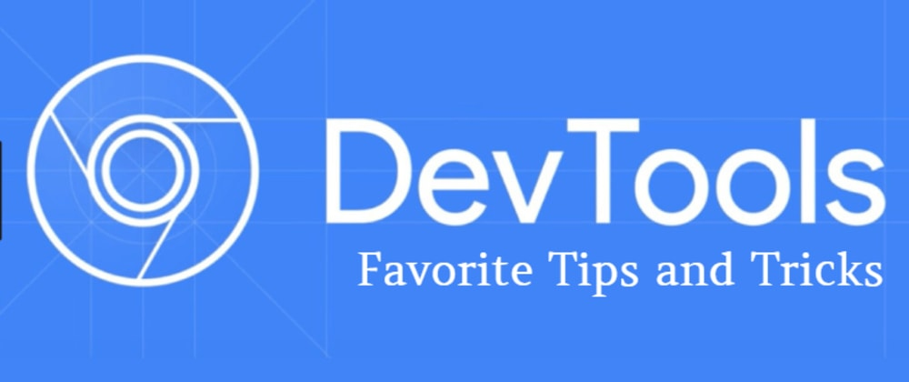 Cover image for DevTools - My Favorite Tips and Tricks